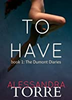 To Have (The Dumont Diaries, #1)