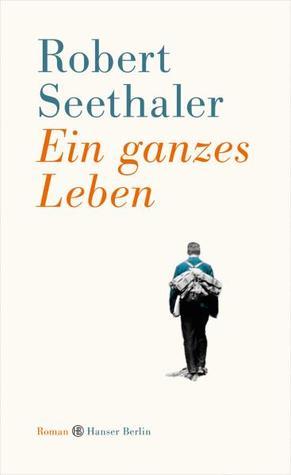 Ein ganzes Leben by Robert Seethaler