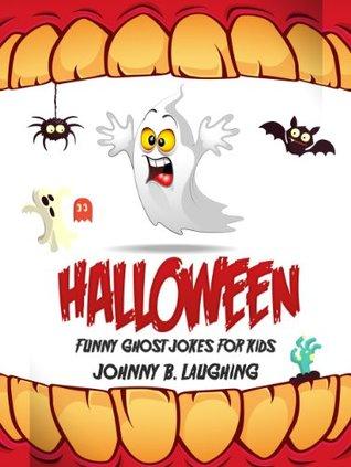 Halloween Jokes! Funny Ghost Jokes for Kids: Ghosts, Ghouls, Boo, and Halloween Jokes for Kids! (Funny Halloween Joke Books for Kids Book 1)