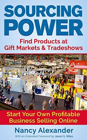 Sourcing Power: Find Products at Gift Markets & Tradeshows - Start Your Own Profitable Business Online