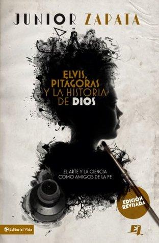 Elvis, Pitágoras y la historia de Dios: El arte y la ciencia como amigos de la fe (Especialidades Juveniles)