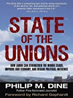 State of the Unions : How Labor Can Strengthen the Middle Class, Improve Our Economy, and Regain Political Influence