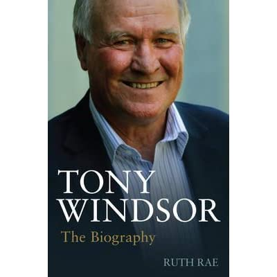 Tony Windsor The Biography By Ruth Rae