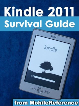 Kindle 2011 Survival Guide From MobileReference: Using Hidden Features, Downloading FREE eBooks, Sending eMail, and Surfing the Web (Mobi Manuals)