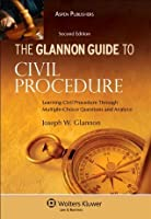 Glannon Guide to Civil Procedure: Learning Civil Procedure Through Multiple-Choice Questions and Analysis, Second Edition