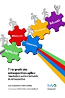Tirer profit des rétrospectives agiles - Une boîte à outils d'activités de rétrospective