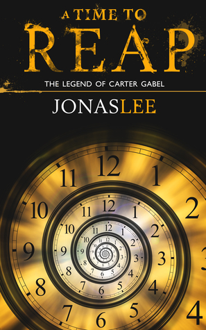 A Time to Reap (The Legend of Carter Gabel, #1)