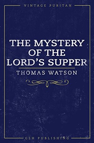The Mystery Of The Lord's Supper by Thomas Watson