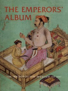 The Emperors Album Images of Mughal India