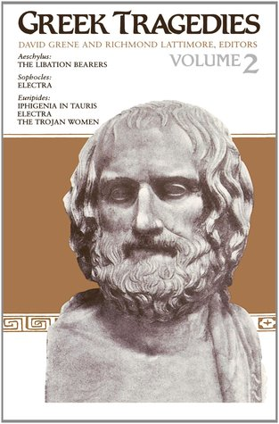 Greek Tragedies, Volume 2: Aeschylus: The Libation Bearers; Sophocles: Electra; Euripides: Iphigenia among the Taurians, Electra, The Trojan Women