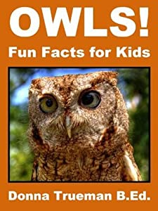 Owls! Fun Facts for Kids - Owl Picture Book of the Barred Owl, Barn Owl, Snowy Owl, Great Horned Owl, Burrowing Owl, Screech Owl & More
