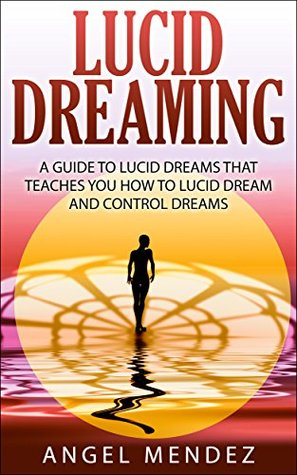 LUCID DREAMING: The Ultimate Guide to Lucid Dreams, How to