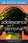 Adolescence Isn't Terminal by Kevin Leman