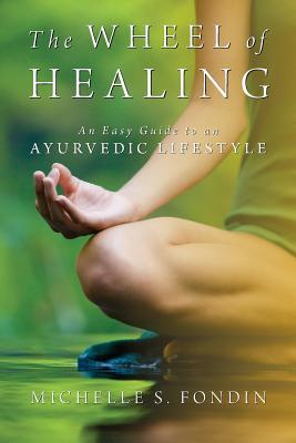The Wheel of Healing: An Easy Guide to an Ayurvedic Lifestyle