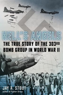 Hell's Angels The True Story of the 303rd Bomb Group in World War II