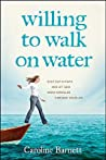 Willing to Walk on Water: Step Out in Faith and Let God Work Miracles Through Your Life
