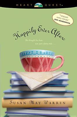 Happily Ever After Deep Haven 1 By Susan May Warren