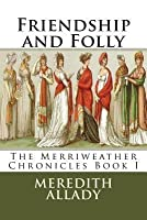Friendship and Folly (Merriweather Chronicles, #1)
