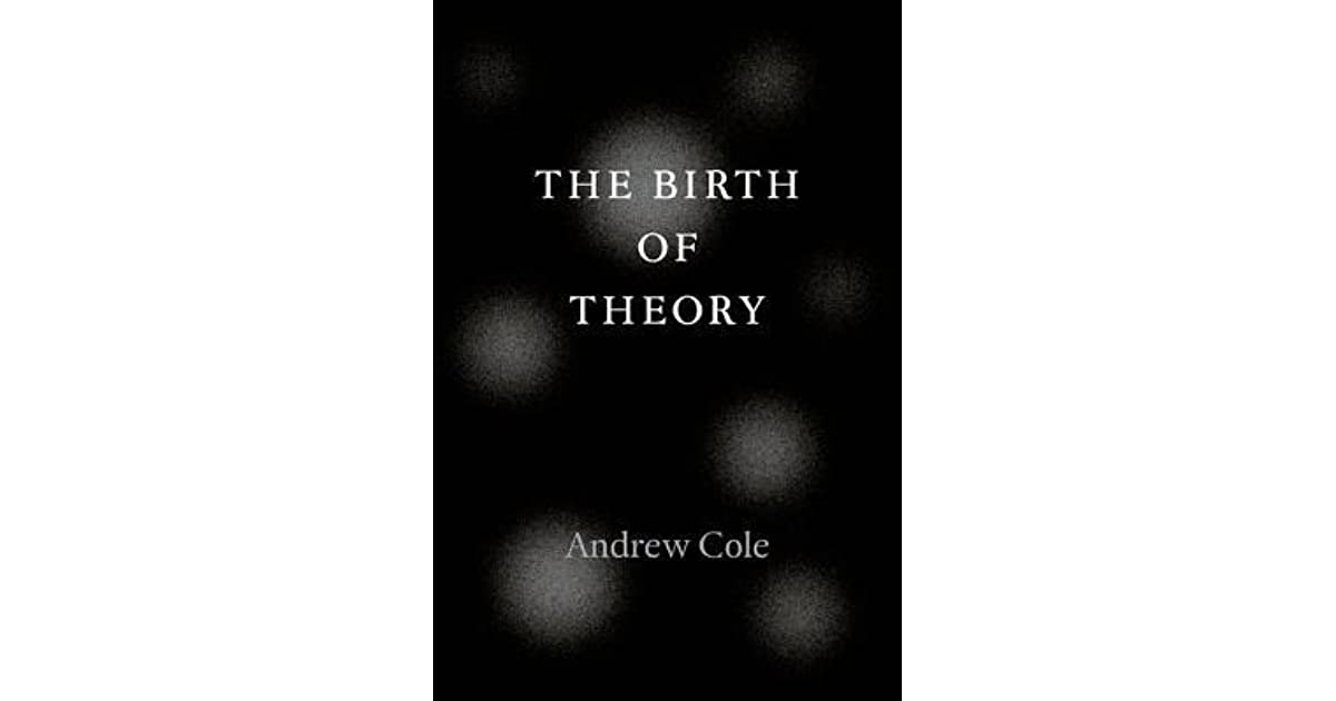 The Birth Of Theory By Andrew Cole