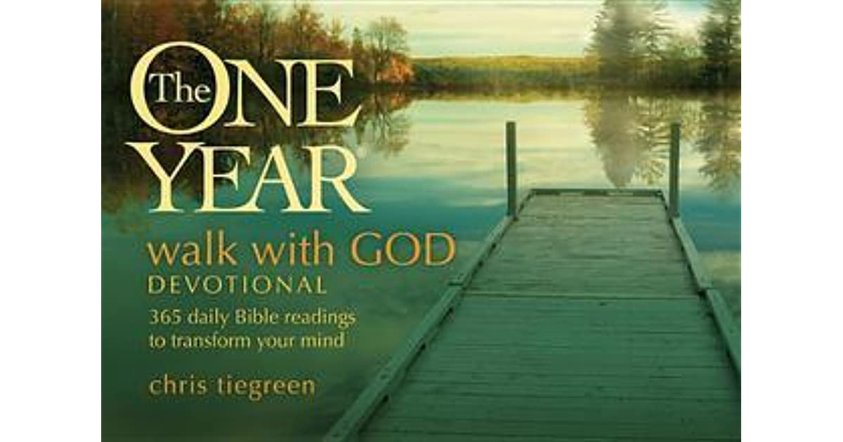 The one year walk with god devotional 365 daily bible readings to the one year walk with god devotional 365 daily bible readings to transform your mind by chris tiegreen fandeluxe Images