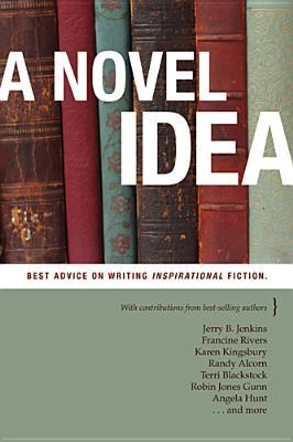 A Novel Idea: Everything You Need to Know about Writing Inspirational Fiction