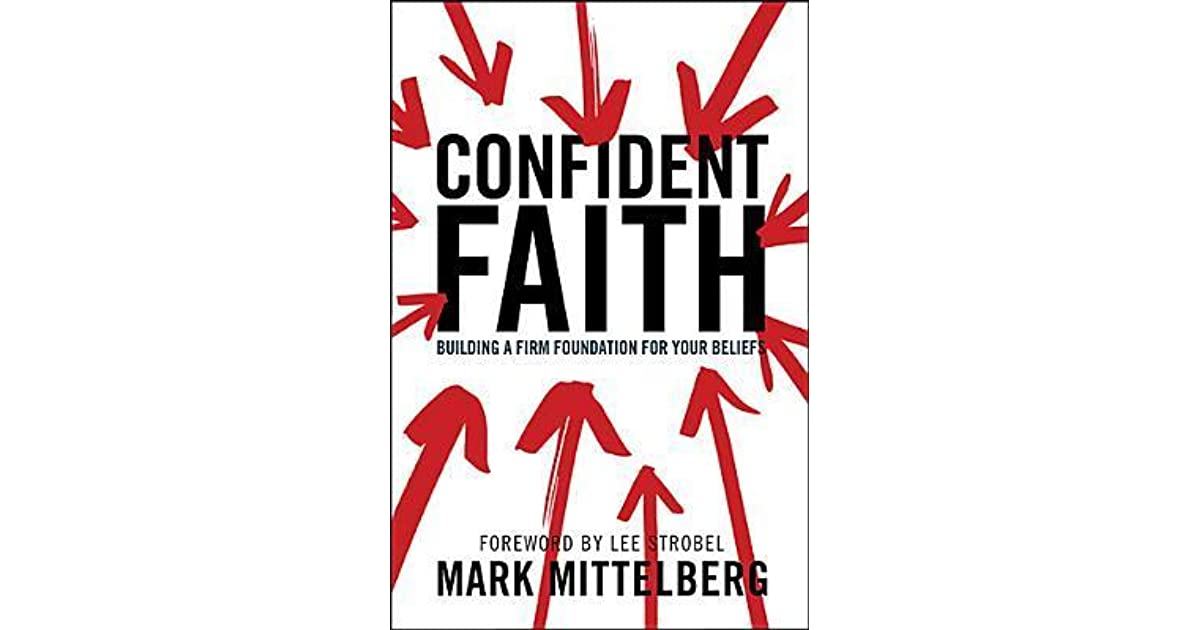 Confident faith building a firm foundation for your beliefs by mark confident faith building a firm foundation for your beliefs by mark mittelberg malvernweather Gallery