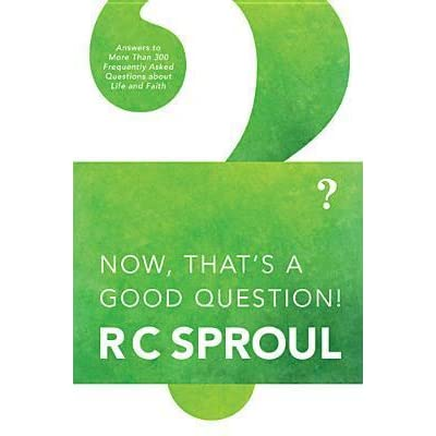 Now, That's a Good Question! by R C  Sproul