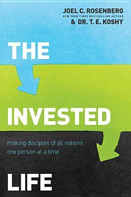 The Invested Life Making Disciples of All Nations One Person at a Time