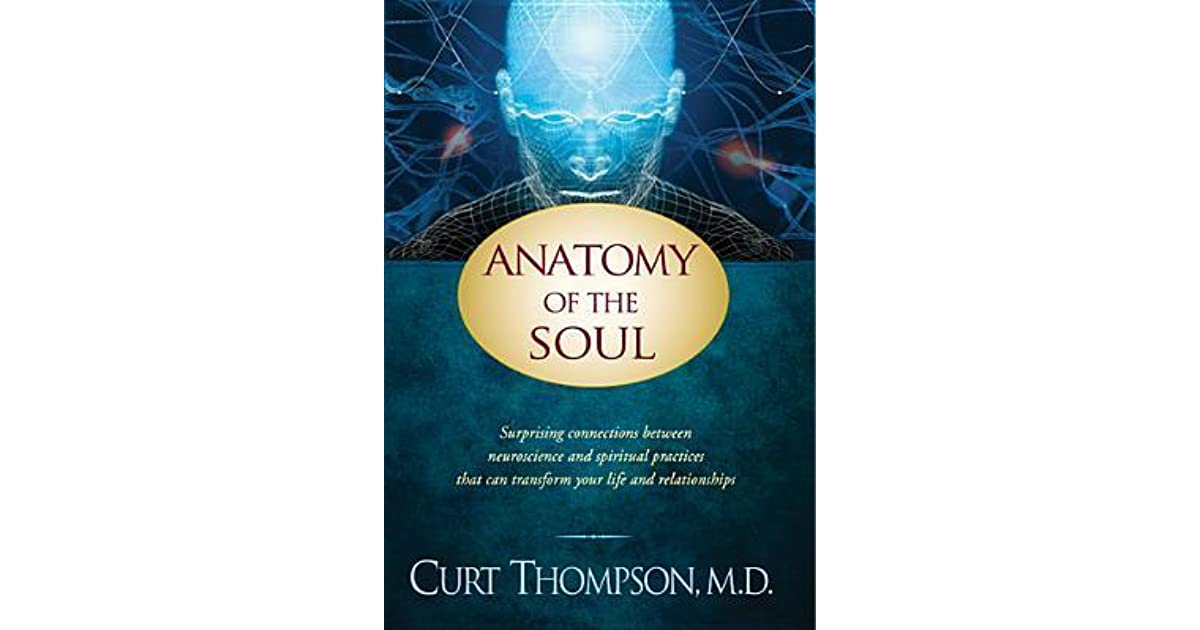 Anatomy Of The Soul Surprising Connections Between Neuroscience And