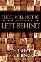 These Will Not Be Left Behind: Incredible Stories of Lives Transformed After Reading the Left Behind Novels (Left Behind)