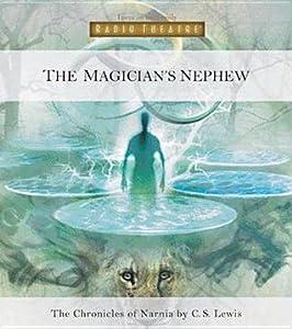 The Magician's Nephew (Radio Theatre's Chronicles of Narnia, #1)