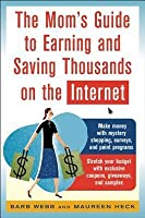 The Mom's Guide to Earning and Saving Thousands on the Internet
