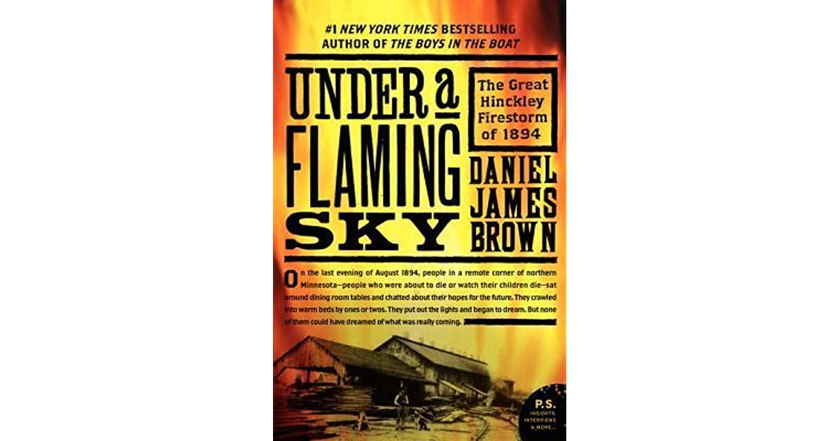 Under a flaming sky the great hinckley firestorm of 1894 by under a flaming sky the great hinckley firestorm of 1894 by daniel james brown fandeluxe Epub