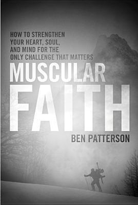 Muscular-Faith-How-to-Strengthen-Your-Heart-Soul-and-Mind-for-the-Only-Challenge-That-Matters