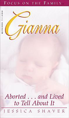 Gianna: Aborted...and Lived to Tell about It