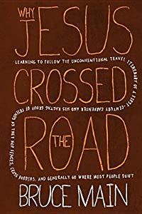 Why Jesus Crossed The Road: Learning To Follow The Unconventional Travel Itinerary Of A First Century Carpenter And His . .
