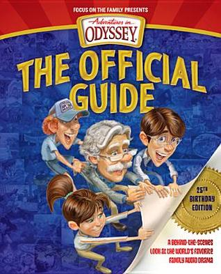 Adventures in Odyssey: The Official Guide: A Behind-The-Scenes Look at the World's Favorite Family Audio Drama