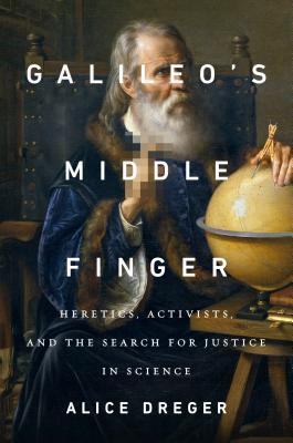 Galileo's Middle Finger by Alice Domurat Dreger