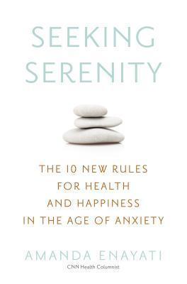 Seeking Serenity The 10 New Rules for Health and Happiness in the Age of Anxiety