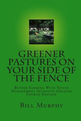 Greener Pastures On Your Side Of The Fence: Better Farming With Voisin Management Intensive Grazing