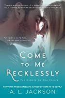 Come to Me Recklessly (Closer to You, #3)
