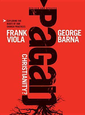 Pagan Christianity? by Frank Viola