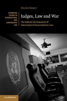 Judges, Law and War  The Judicial Development of International Humanitarian Law