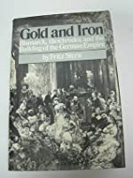 Gold and Iron: Bismarck, Bleichröder, and the Building of the German Empire