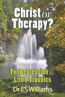 Christ Or Therapy?: For Depression And Life's Troubles
