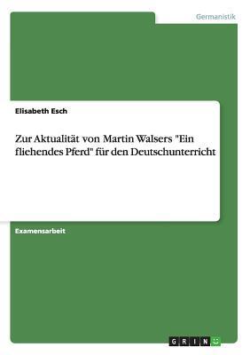 """Zur Aktualitat Von Martin Walsers """"Ein Fliehendes Pferd"""" Fur Den Deutschunterricht"""