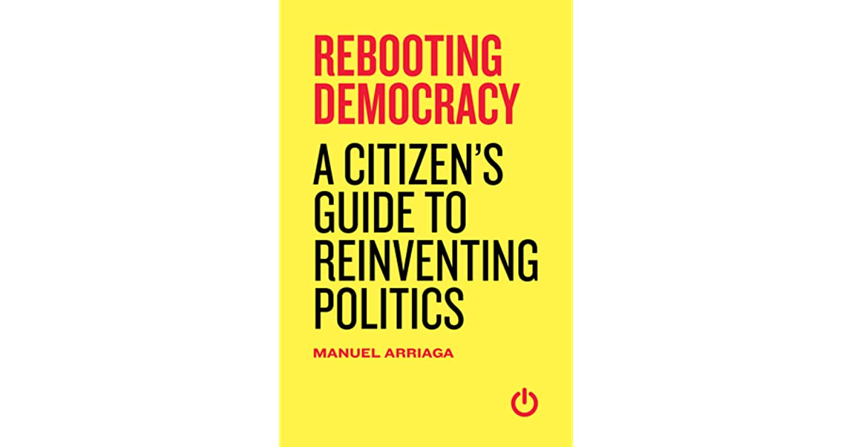 Rebooting Democracy A Citizens Guide To Reinventing Politics By