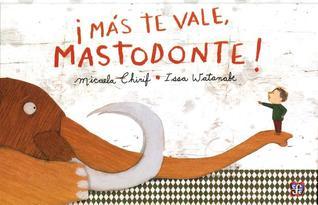 ¡Más te vale, Mastodonte!