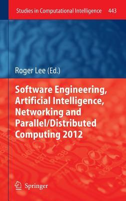 Software Engineering, Artificial Intelligence, Networking and Parallel/Distributed Computing 2012 Roger Lee
