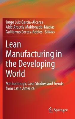 Lean Manufacturing in the Developing World Methodology, Case Studies and Trends from Latin America